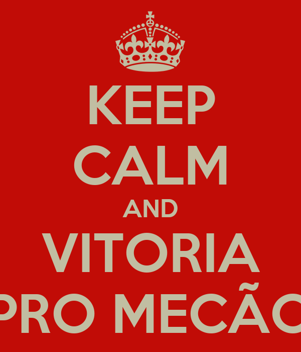 KEEP CALM AND VITORIA PRO MECÃO