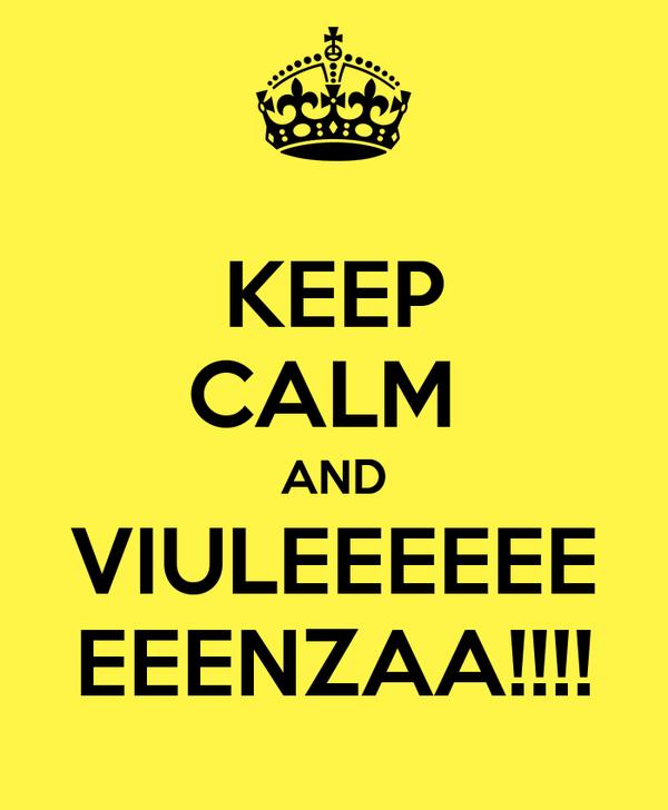 KEEP CALM  AND VIULEEEEEE EEENZAA!!!!