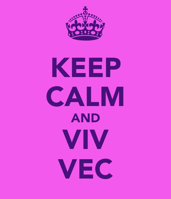 KEEP CALM AND VIV VEC