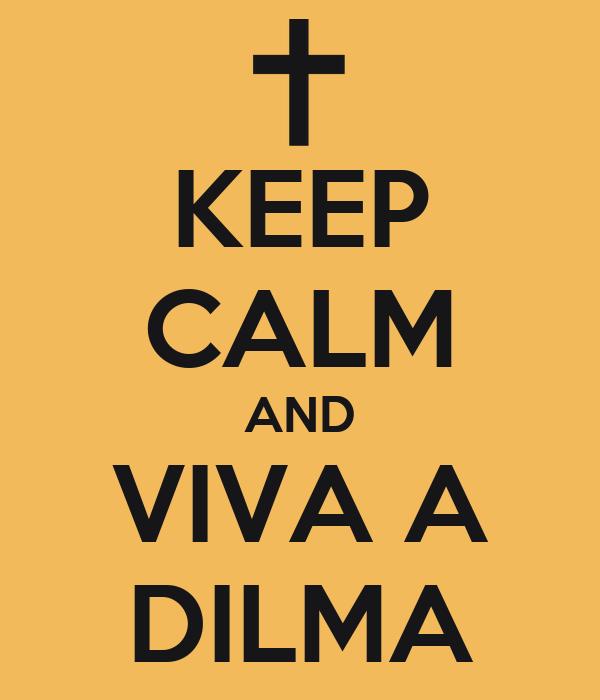 KEEP CALM AND VIVA A DILMA