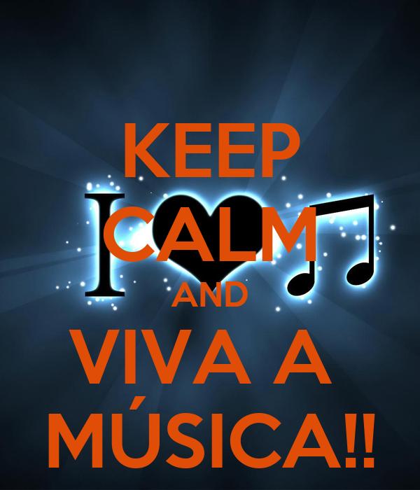 KEEP CALM AND VIVA A  MÚSICA!!