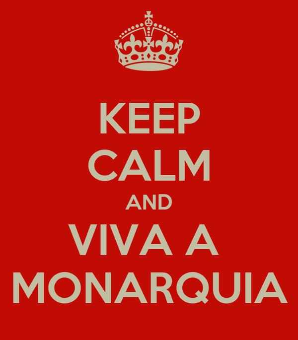 KEEP CALM AND VIVA A  MONARQUIA