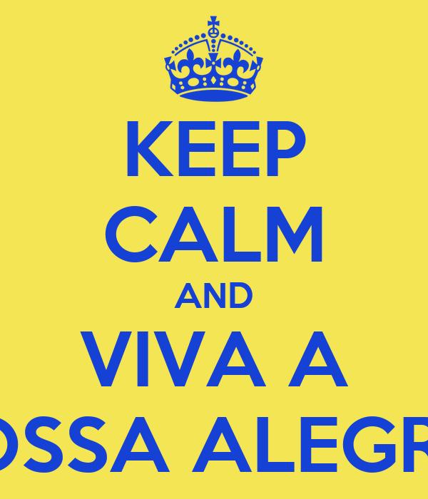 KEEP CALM AND VIVA A NOSSA ALEGRIA