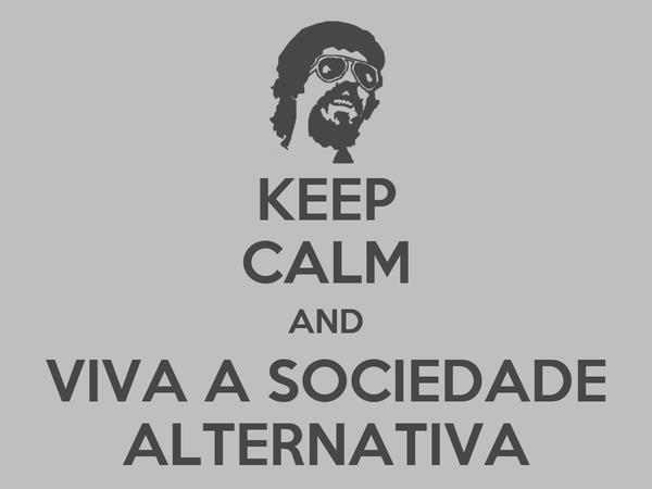 KEEP CALM AND VIVA A SOCIEDADE ALTERNATIVA
