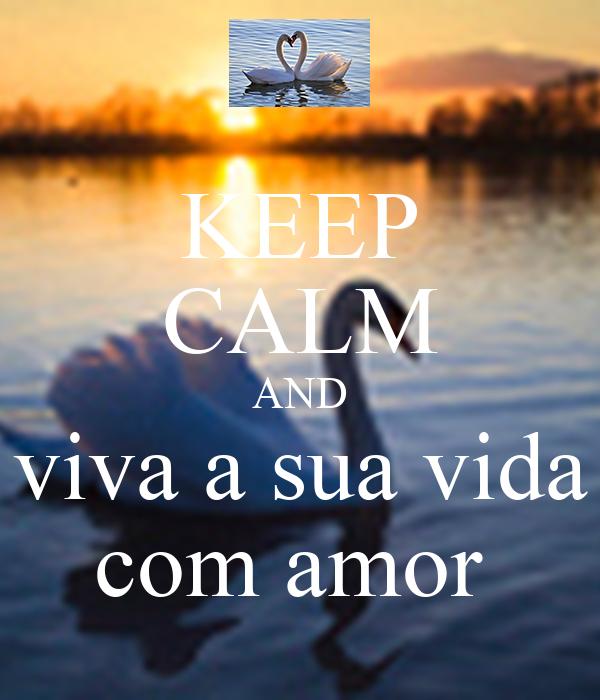 KEEP CALM AND viva a sua vida com amor