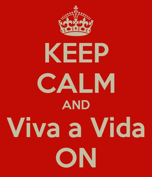 KEEP CALM AND Viva a Vida ON