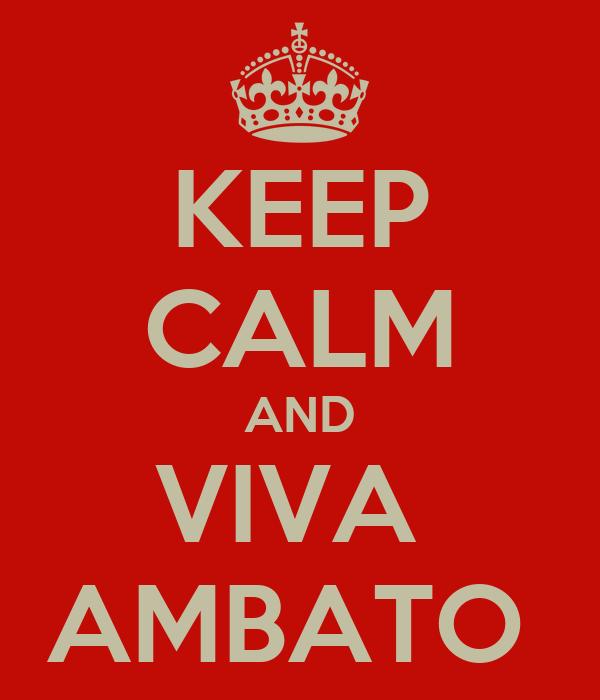 KEEP CALM AND VIVA  AMBATO