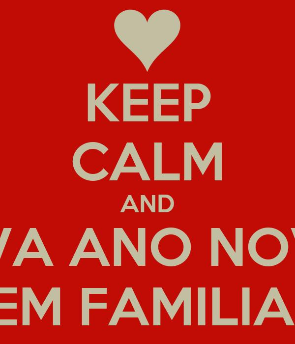 KEEP CALM AND VIVA ANO NOVO EM FAMILIA!