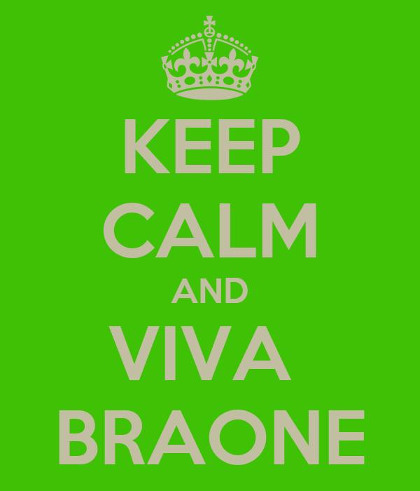 KEEP CALM AND VIVA  BRAONE