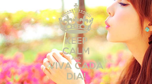 KEEP CALM AND VIVA CADA DIA!