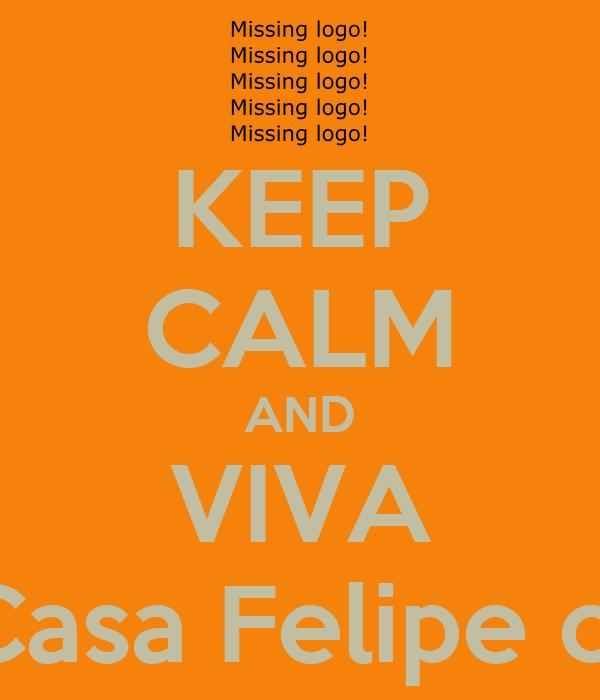 KEEP CALM AND VIVA Casa Felipe cf