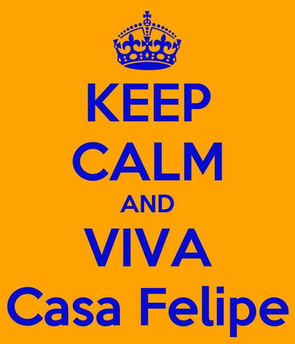 KEEP CALM AND VIVA Casa Felipe
