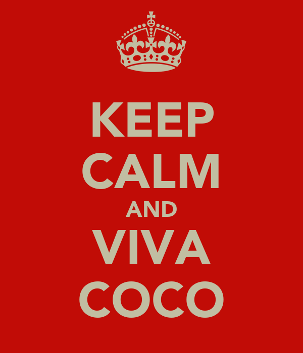 KEEP CALM AND VIVA COCO
