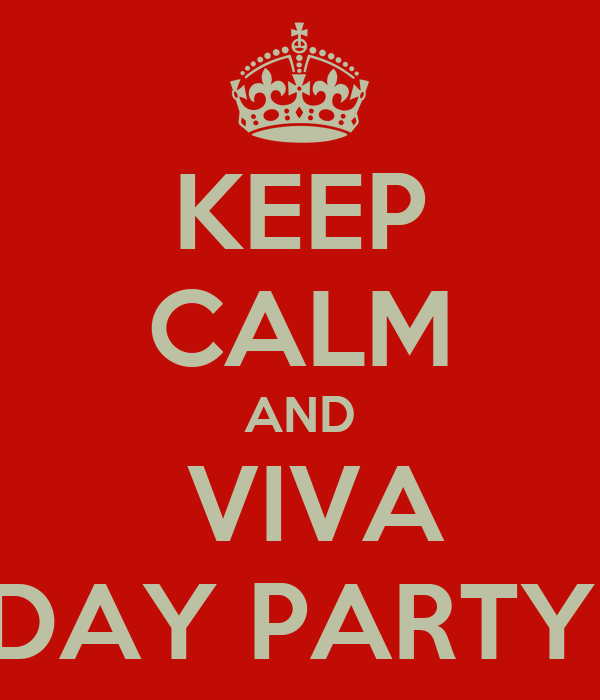 KEEP CALM AND  VIVA DAY PARTY!