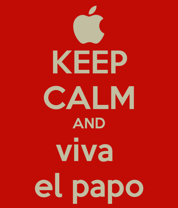 KEEP CALM AND viva  el papo