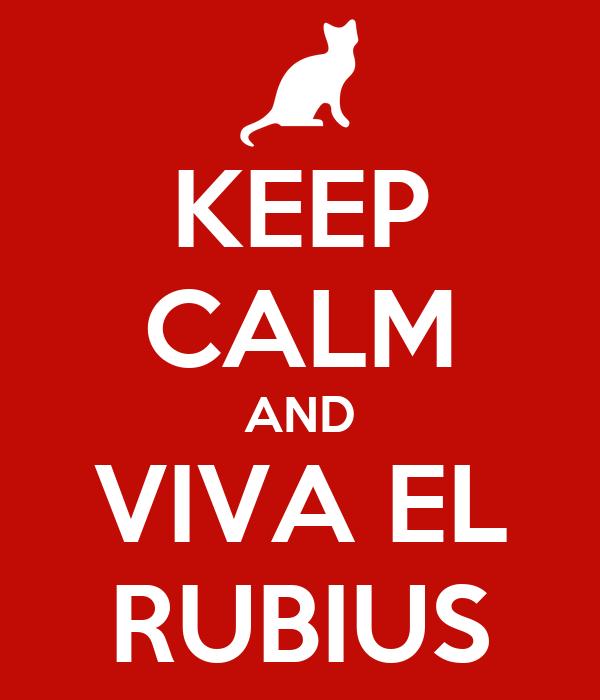 KEEP CALM AND VIVA EL RUBIUS