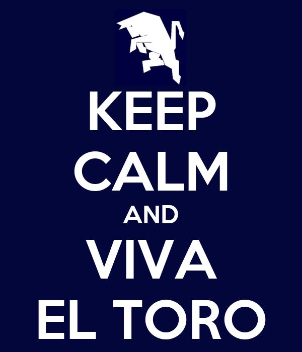 KEEP CALM AND VIVA EL TORO