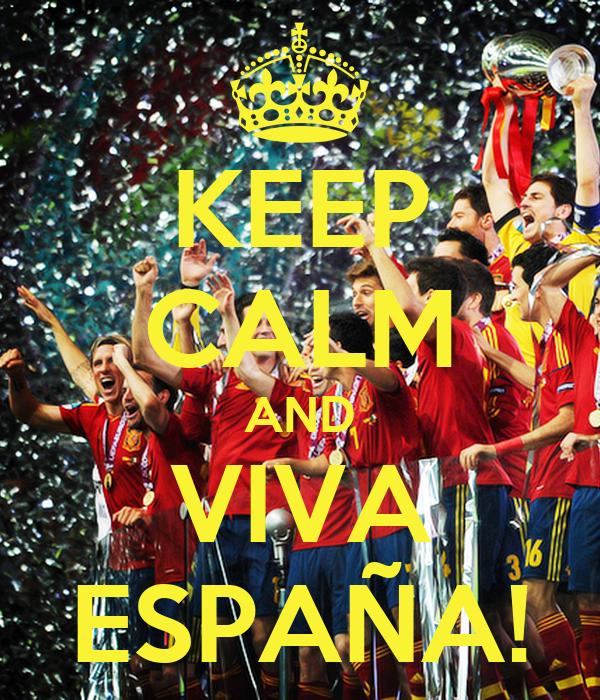 KEEP CALM AND VIVA ESPAÑA!