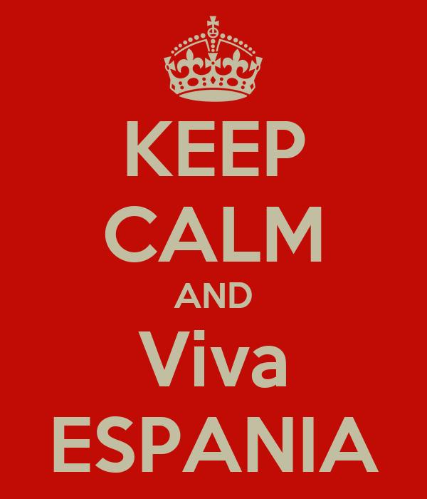 KEEP CALM AND Viva ESPANIA