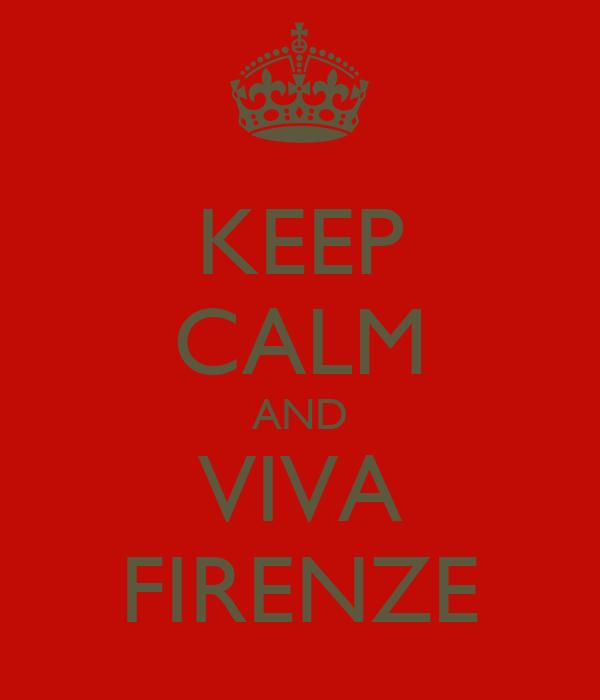 KEEP CALM AND VIVA FIRENZE