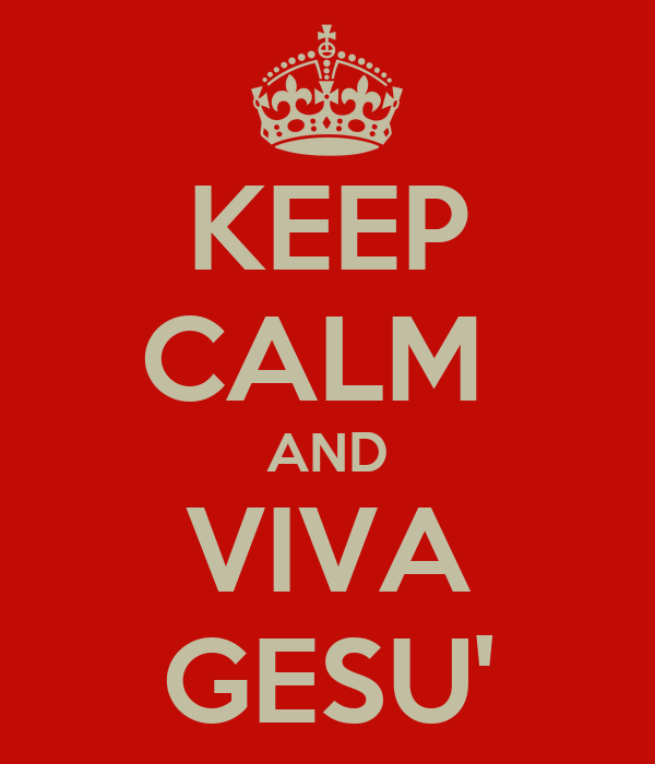 KEEP CALM  AND VIVA GESU'