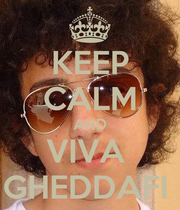 KEEP CALM AND VIVA  GHEDDAFI