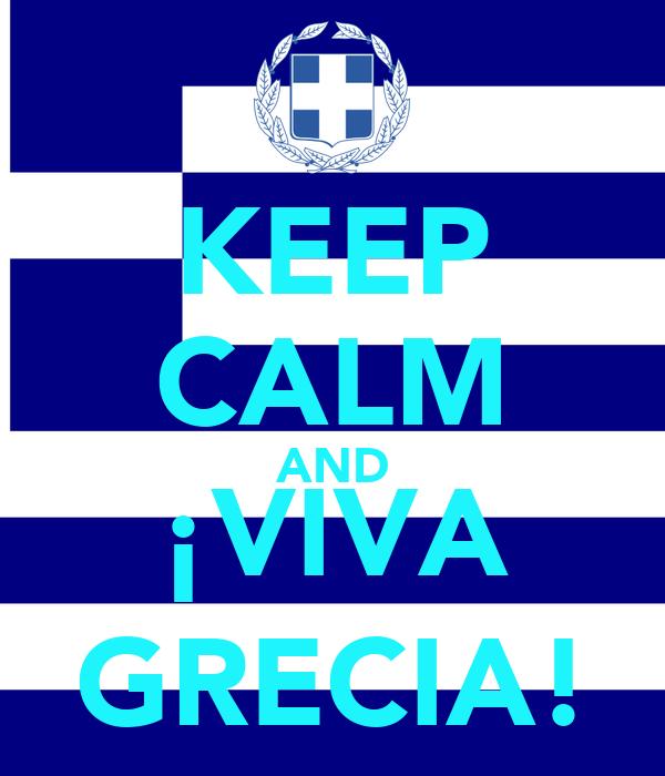 KEEP CALM AND ¡VIVA GRECIA!