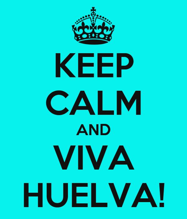 KEEP CALM AND VIVA HUELVA!