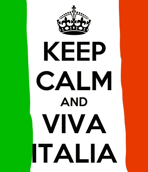 KEEP CALM AND VIVA ITALIA