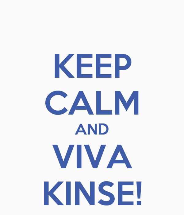 KEEP CALM AND VIVA KINSE!