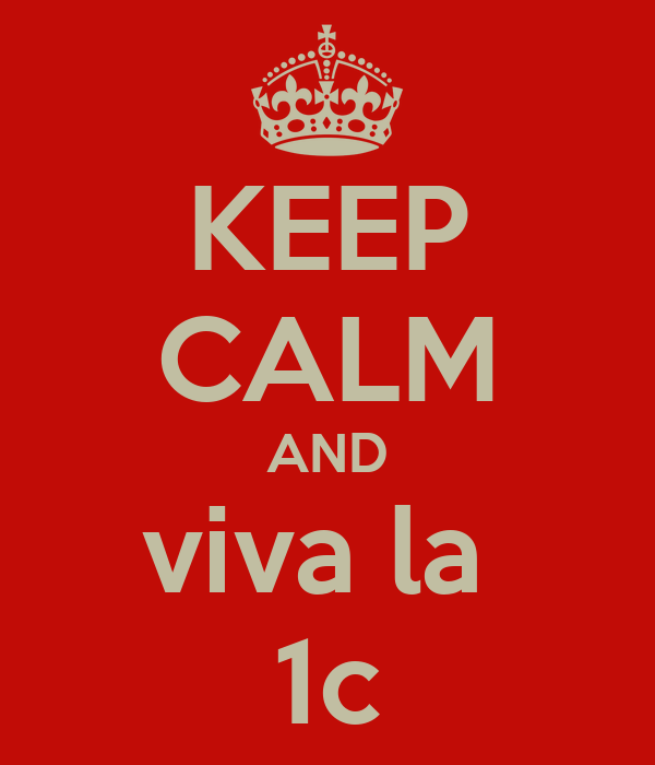KEEP CALM AND viva la  1c