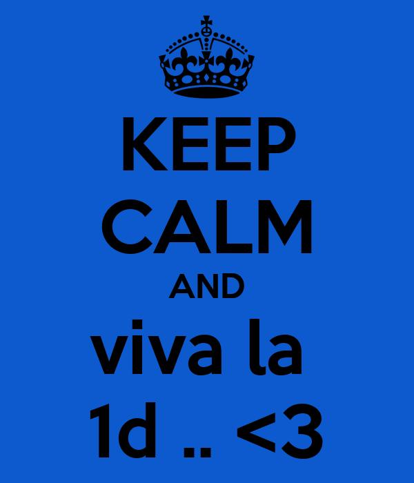 KEEP CALM AND viva la  1d .. <3