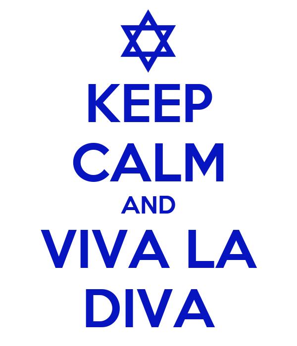 KEEP CALM AND VIVA LA DIVA