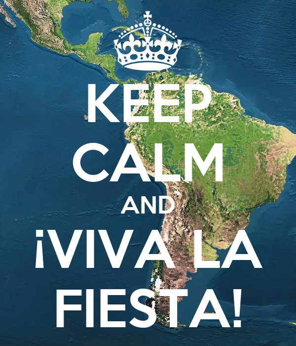 KEEP CALM AND ¡VIVA LA FIESTA!