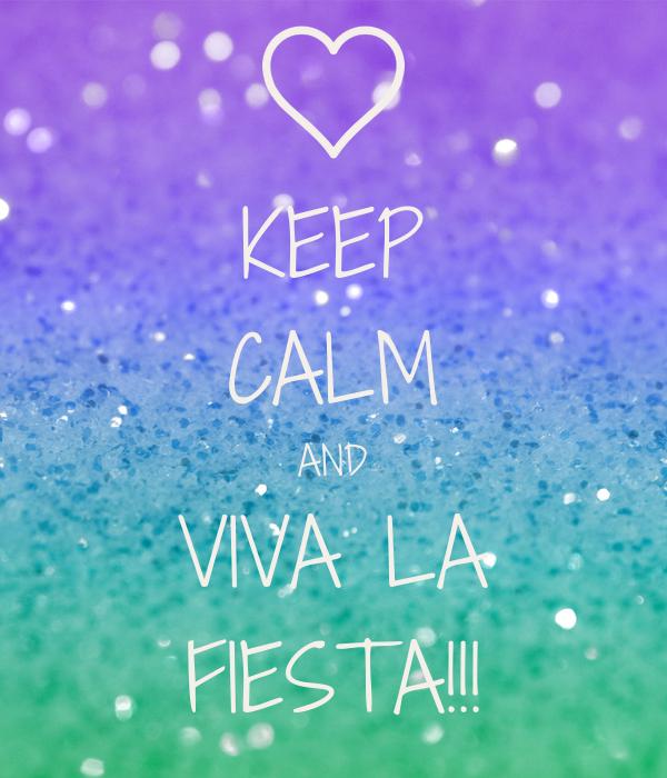 KEEP CALM AND VIVA LA FIESTA!!!