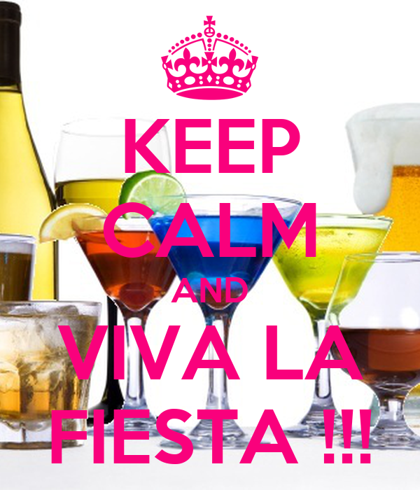 KEEP CALM AND VIVA LA FIESTA !!!