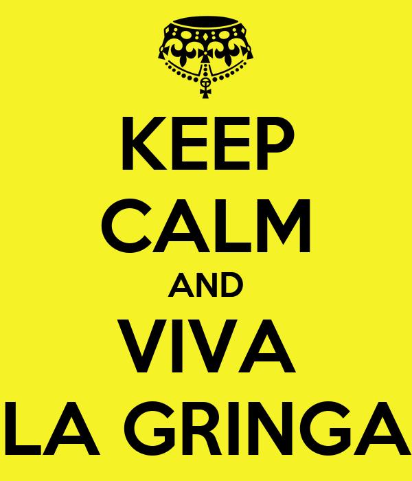 KEEP CALM AND VIVA LA GRINGA