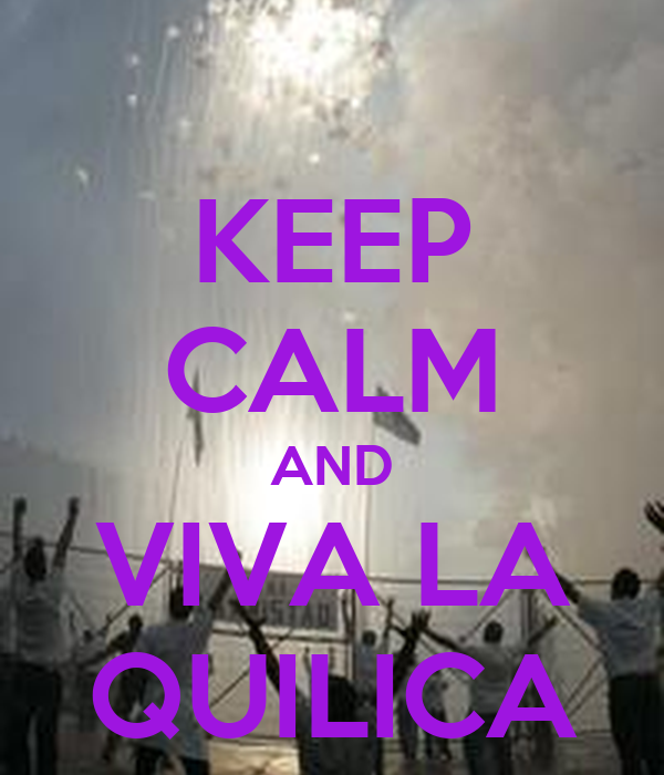 KEEP CALM AND VIVA LA QUILICA