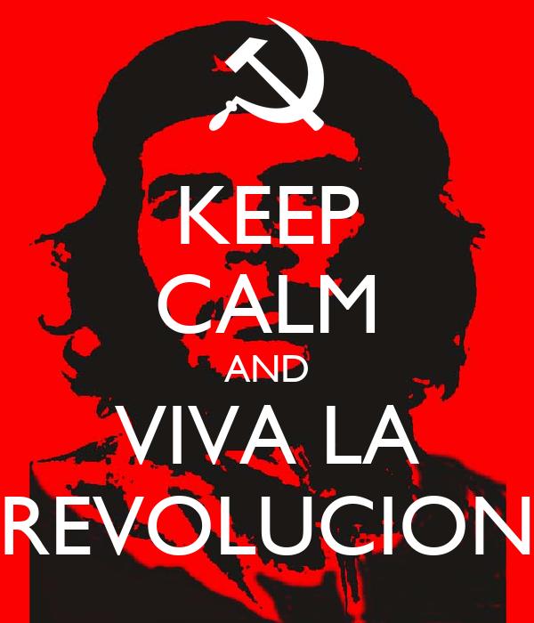KEEP CALM AND VIVA LA REVOLUCION