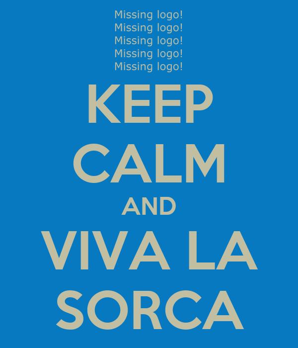 KEEP CALM AND VIVA LA SORCA