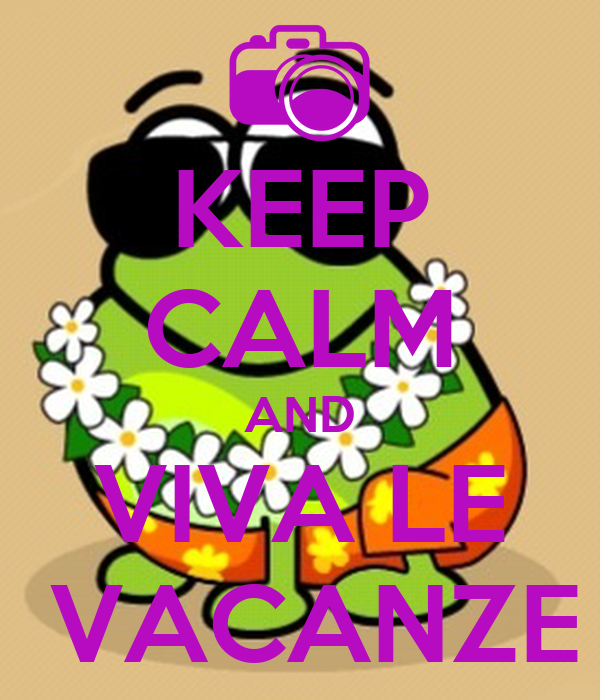 KEEP CALM AND VIVA LE  VACANZE