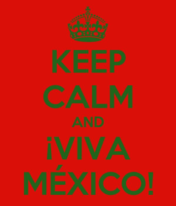 KEEP CALM AND ¡VIVA MÉXICO!