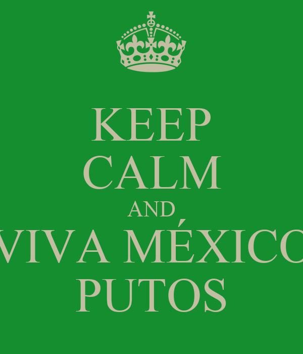 KEEP CALM AND  VIVA MÉXICO  PUTOS