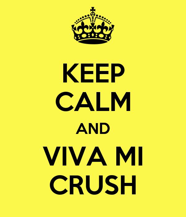 KEEP CALM AND VIVA MI CRUSH