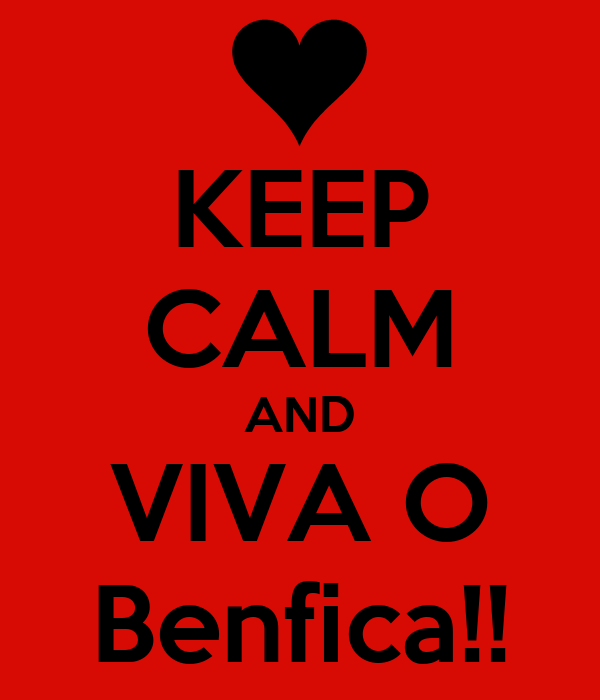 KEEP CALM AND VIVA O Benfica!!