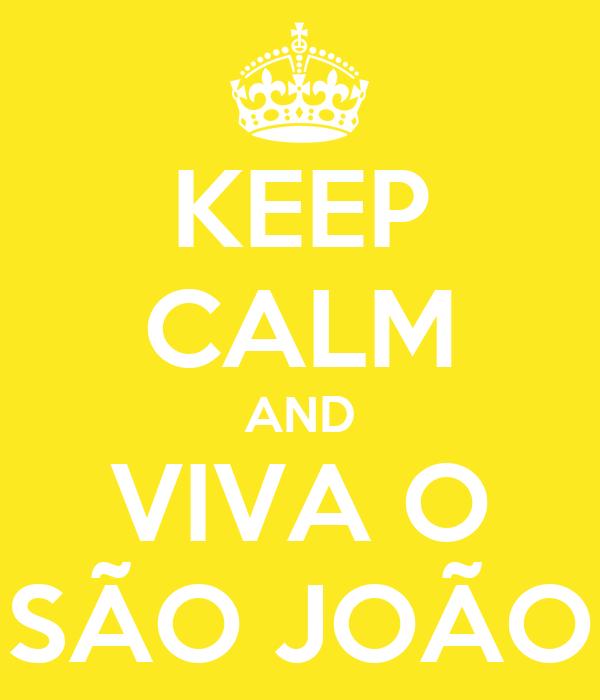 KEEP CALM AND VIVA O SÃO JOÃO