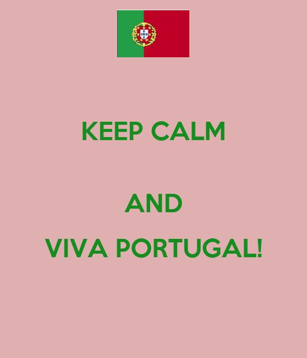 KEEP CALM  AND VIVA PORTUGAL!