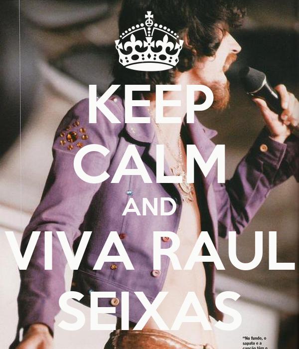 KEEP CALM AND VIVA RAUL SEIXAS