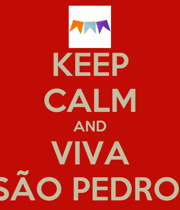 KEEP CALM AND VIVA SÃO PEDRO