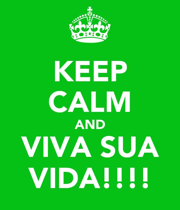 KEEP CALM AND VIVA SUA VIDA!!!!